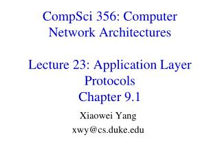 CompSci  356: Computer Network Architectures Lecture  23:  Application Layer  Protocols Chapter 9.1