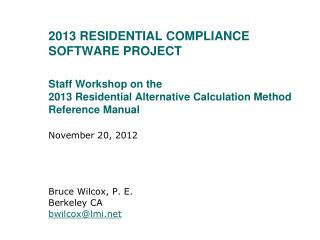 2013 Residential compliance Software project Staff Workshop  on  the  2013  Residential Alternative  Calculation Method