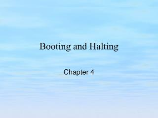 Booting and Halting