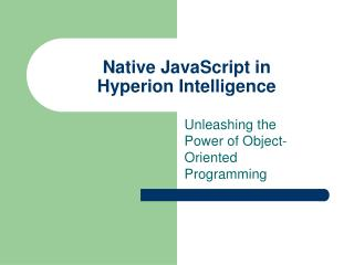 Native JavaScript in  Hyperion Intelligence