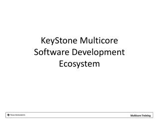 KeyStone Multicore Software Development Ecosystem