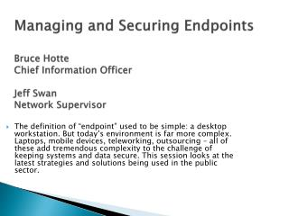 Managing and Securing Endpoints Bruce Hotte Chief Information Officer Jeff Swan Network Supervisor