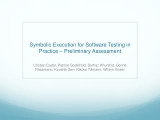 Symbolic Execution for Software Testing in Practice – Preliminary Assessment