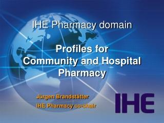 IHE Pharmacy domain Profiles for Community and Hospital Pharmacy