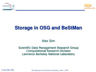 Storage in OSG and  BeStMan Alex Sim Scientific Data Management Research Group Computational  Research Division Lawrenc