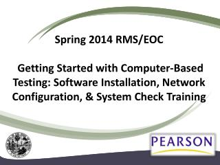 Spring 2014  RMS/EOC  Getting Started with Computer-Based Testing: Software Installation, Network Configuration, & Syst