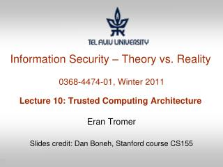 Information Security – Theory vs. Reality  0368-4474-01, Winter 2011 Lecture 10: Trusted Computing Architecture
