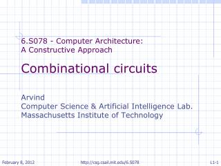6.S078 - Computer Architecture:  A Constructive Approach Combinational circuits Arvind Computer Science & Artificial In