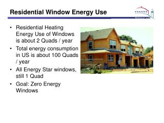 Residential Window Energy Use Residential Heating Energy Use ...