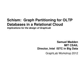Schism:  Graph Partitioning  for OLTP Databases in a Relational Cloud Implications for the design of  GraphLab