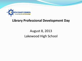 Library Professional Development Day August 8, 2013 Lakewood High School