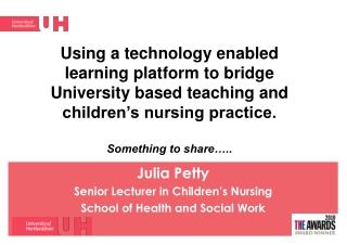 Julia Petty Senior Lecturer in Children's Nursing School of Health and Social Work