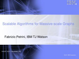 Scalable Algorithms for Massive-scale Graphs