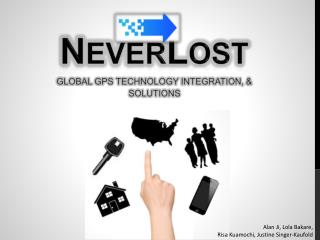 N EVER L OST GLOBAL GPS TECHNOLOGY INTEGRATION, & SOLUTIONS