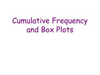 Cumulative Frequency and Box Plots