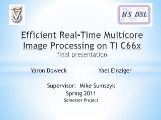 Efficient Real-Time Multicore Image Processing on TI C66x final presentation