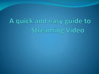 A quick and easy guide to Streaming Video