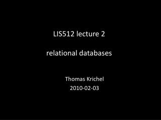 LIS512  lecture  2 relational  databases