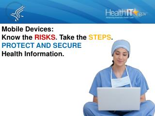 Mobile Devices:  Know the  RISKS . Take the  STEPS . PROTECT AND SECURE  Health Information.