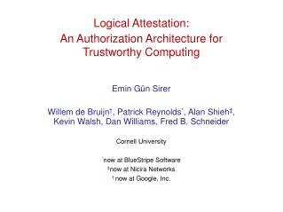 Logical  Attestation: An Authorization Architecture for  Trustworthy Computing Emin Gün Sirer