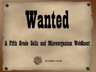 Wanted A Fifth Grade Cells and Microorganism WebQuest