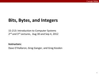 Bits, Bytes, and Integers 15-213: Introduction to Computer Systems 2 nd  and 3 rd  Lectures,  Aug 30 and Sep 4, 2012