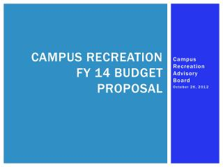 Campus Recreation FY 14 Budget Proposal