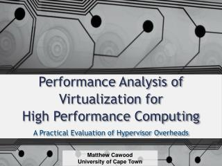 Performance Analysis of Virtualization for High Performance Computing