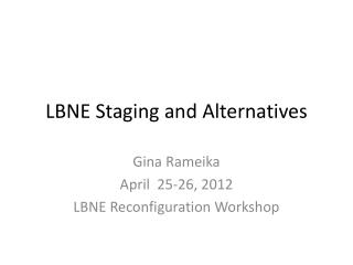 LBNE Staging and Alternatives