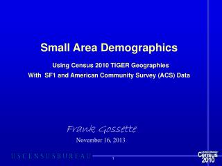 Small Area Demographics Using Census 2010 TIGER Geographies With  SF1 and American Community Survey (ACS) Data