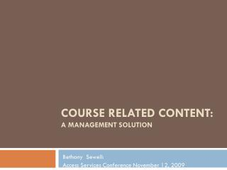 COURSE RELATED CONTENT:  A MANAGEMENT SOLUTION