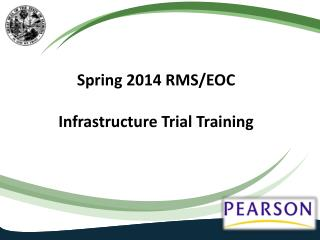 Spring 2014 RMS/EOC  Infrastructure Trial Training