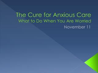 The Cure for Anxious Care What to Do When You Are Worried