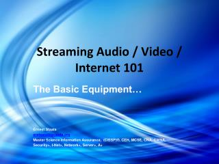 Streaming Audio / Video / Internet 101
