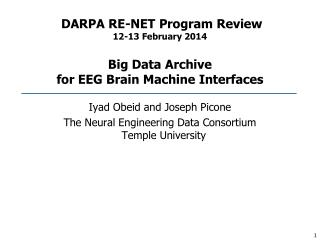 DARPA RE-NET Program Review 12-13 February 2014 Big Data Archive  for  EEG Brain Machine  Interfaces