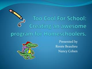 Too Cool For School: Creating an awesome program for Homeschoolers.