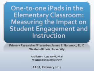 One-to-one  iPads  in  t he Elementary Classroom: Measuring the Impact on Student Engagement and Instruction