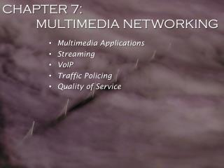 CHAPTER 7: MULTIMEDIA NETWORKING