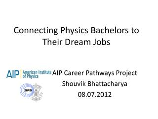 Connecting Physics Bachelors to Their  D ream  J obs