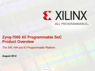 Zynq-7000 All Programmable SoC Product Overview The SW, HW and IO Programmable Platform