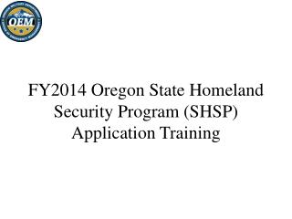 FY2014 Oregon State Homeland Security Program (SHSP) Application Training
