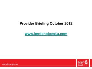 Provider Briefing October 2012 www.kentchoices4u.com