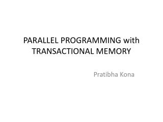 PARALLEL  PROGRAMMING with TRANSACTIONAL MEMORY