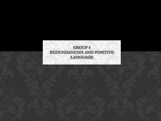 Group 4 Redundancies and Positive  Language