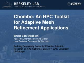 Chombo: An HPC Toolkit for Adaptive Mesh Refinement Applications Brian Van  Straalen Applied Numerical Algorithms  Group