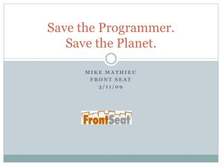 Save the Programmer.  Save the Planet.