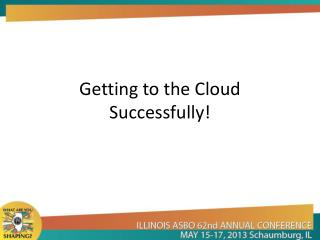 Getting to the Cloud Successfully!