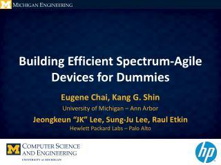 Building Efficient Spectrum-Agile Devices for Dummies