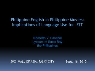 Philippine English in Philippine Movies:  Implications of Language Use for  ELT