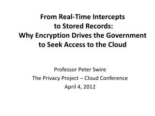 From Real-Time  Intercepts to Stored Records: Why  Encryption Drives the  Government  to Seek Access to the Cloud